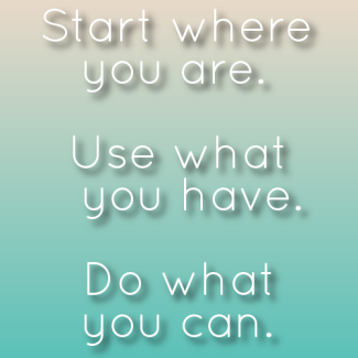 start-where-you-are-use-what-you-have