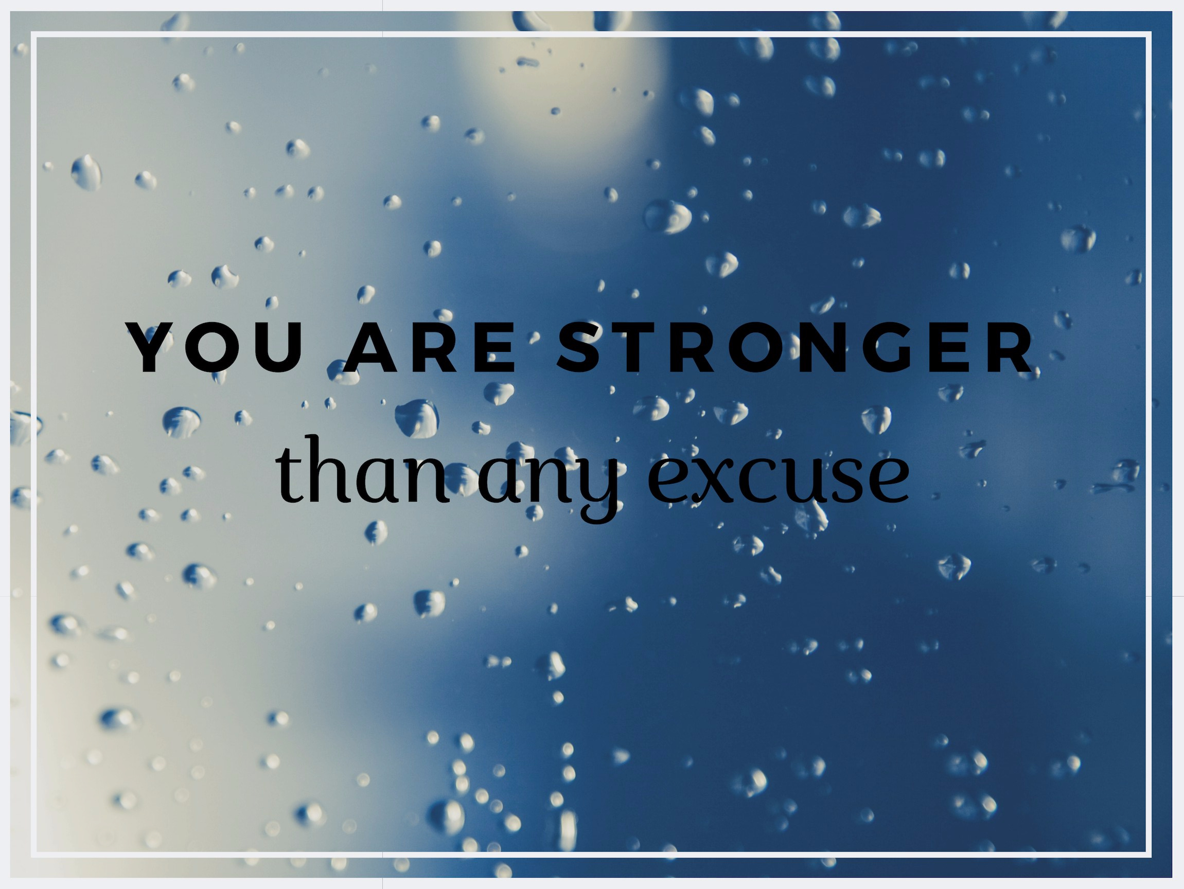 You are stronger than any excuse